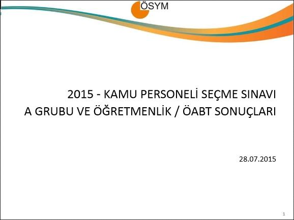 2015 KPSS A Grubu ve Öğretmenlik İle ÖABT Sınav Sonuçlarına İlişkin Sayı 1