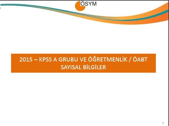 2015 KPSS A Grubu ve Öğretmenlik İle ÖABT Sınav Sonuçlarına İlişkin Sayı 2